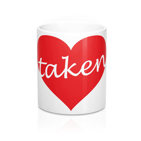 "For that Special Love of your life.  ""Taken"" 11oz  Mug  ""Free Shipping USA"""