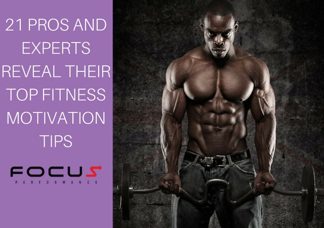 21 Fitness Motivation Tips From The Pros Focus Performance