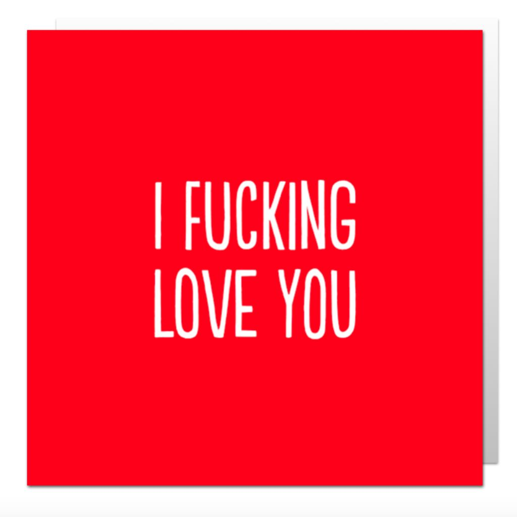 I Fucking Love You Greetings Card
