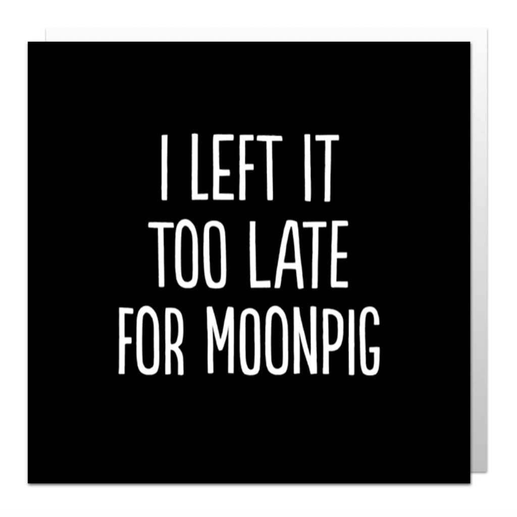 Too Late For Moonpig Greetings Card