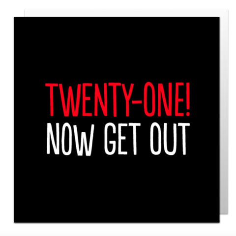 21 Now Get Out Greetings Card