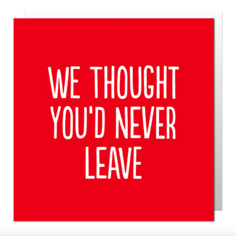 Never Leave Greetings Card