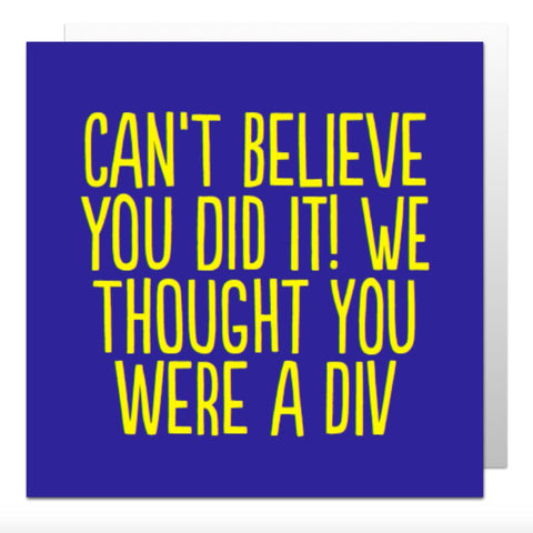 Can't Believe You Did It Greetings Card