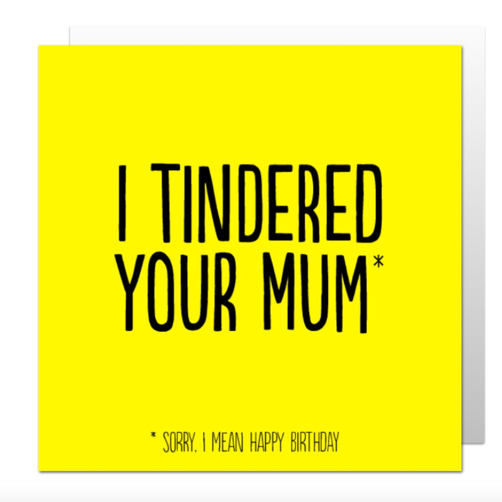 Tindered Your Mum Greetings Card
