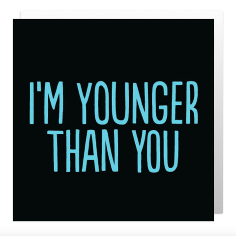 Younger Than You Greetings Card