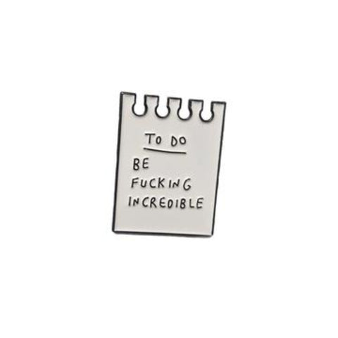 Be Fucking Incredible Enamel Pin