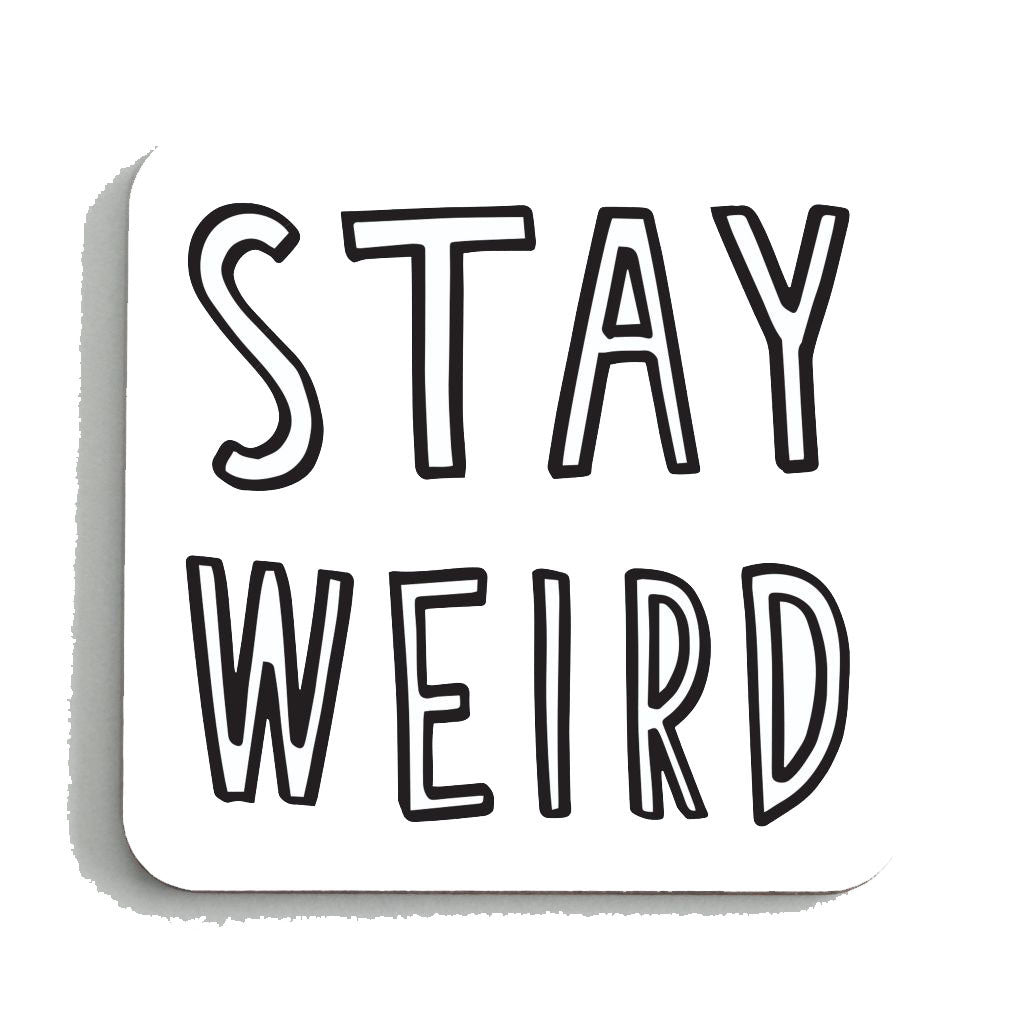 Stay Weird Coaster
