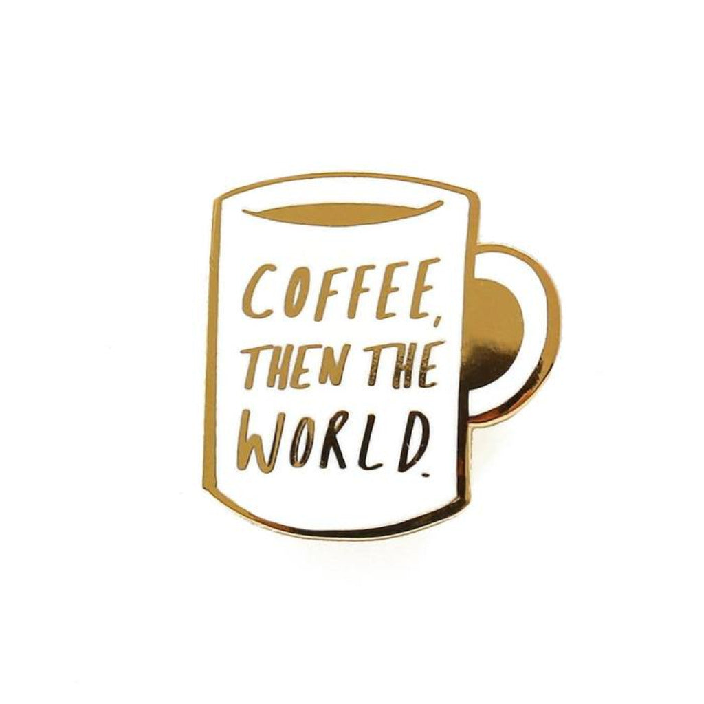 Coffee Then The World Enamel Pin