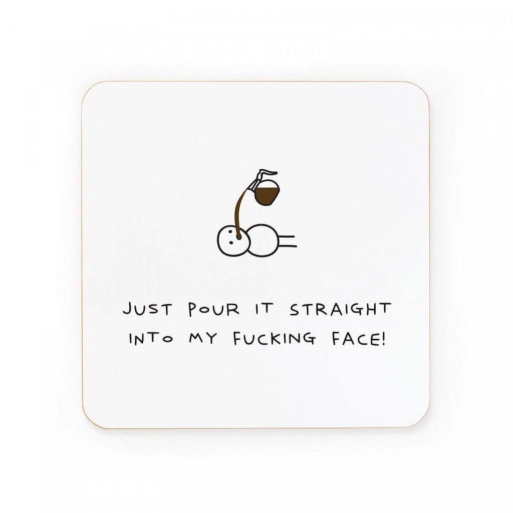 Coffee Pour Into My Fucking Face Coaster