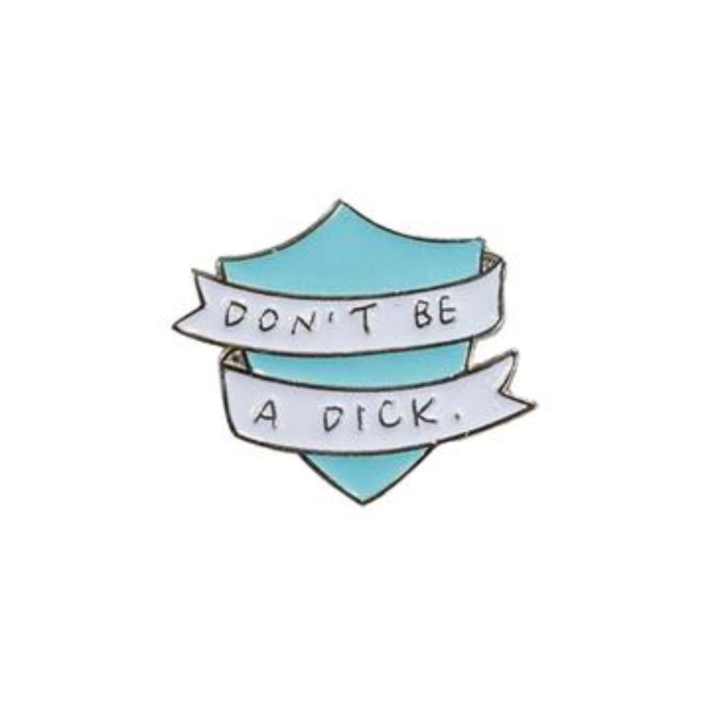 Don't Be A Dick Enamel Pin