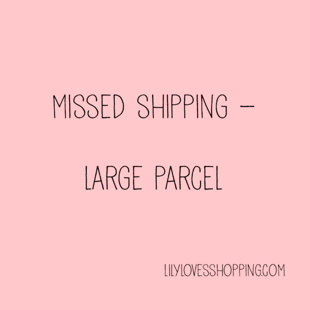 Missed Shipping - Large Parcel