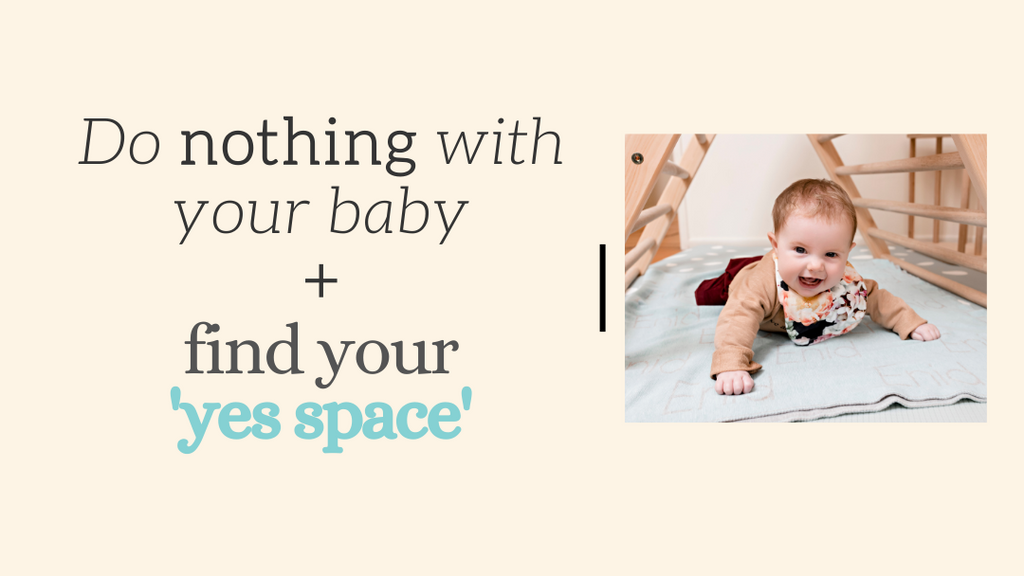 Do nothing with your baby, find your 'yes space'
