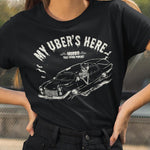 My Uber's Here T-Shirt
