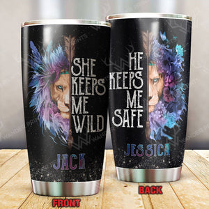 Personalized - Lion He Keeps Me Safe She Keeps Me Wild Custom Name Tumbler