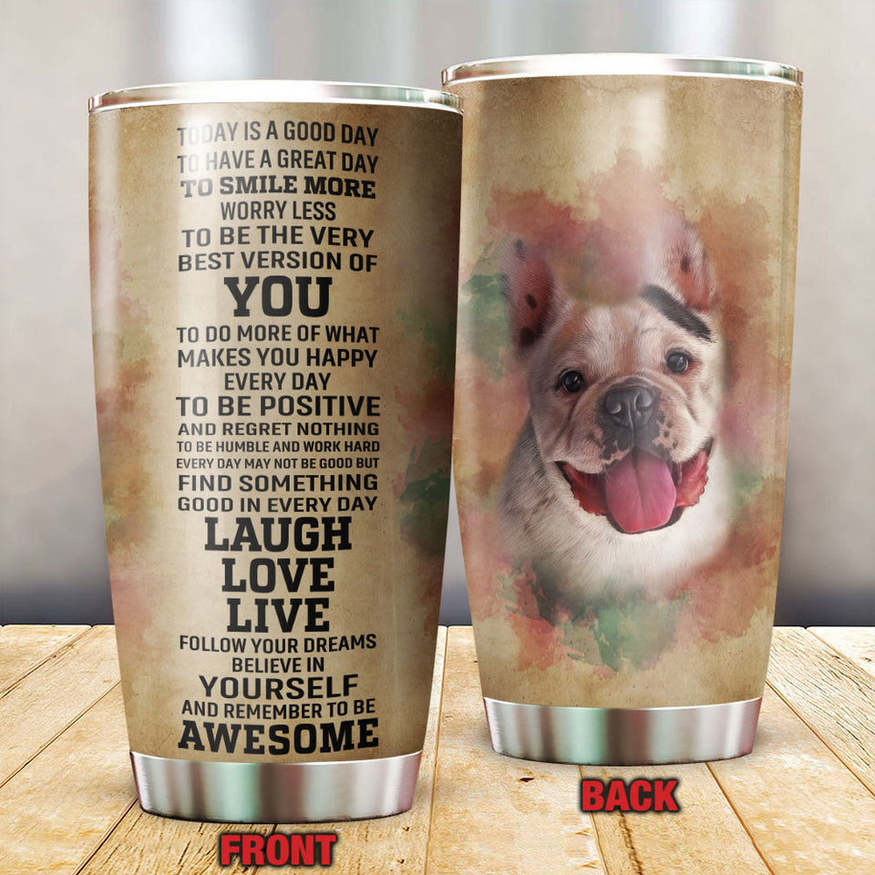 Today Is A Good Day French Bulldog Tumbler