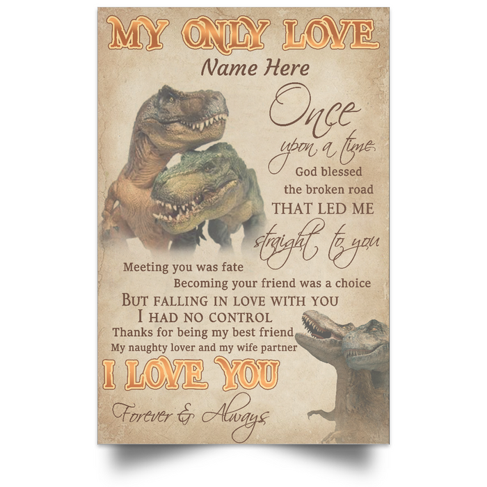 Personalized - My Only Love Straight To You Custom Name Dinosaur Poster