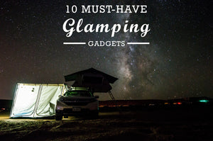 Top 10 Must-have Glamping Gadgets