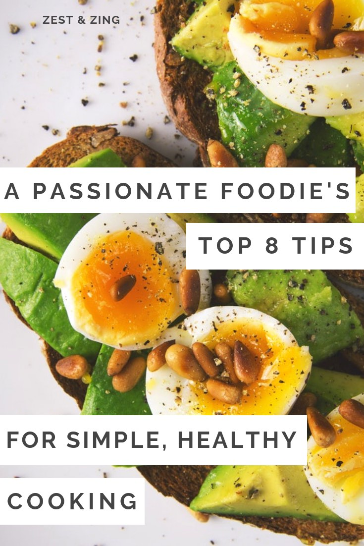 A Passionate Foodie's Top 8 Tips for Simple, Healthy Cooking