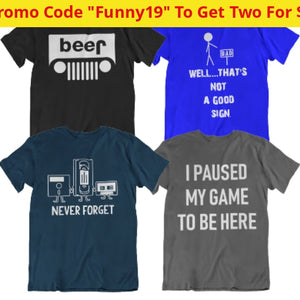 Best Selling Funny T-Shirts - 1 For $9.99 Or 2 $16.99 Ships Next Day! Apparel