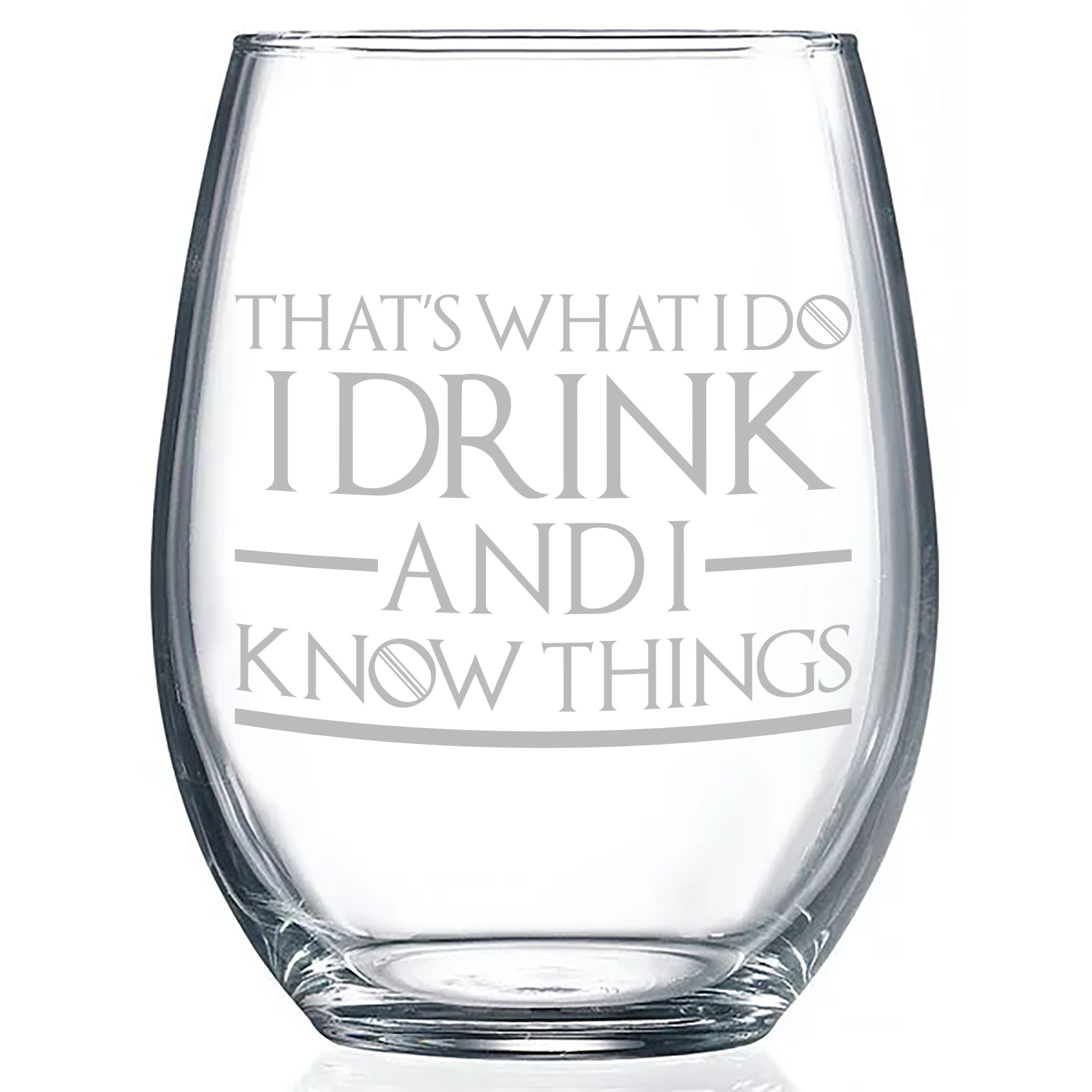 Game of Thrones Wine Glass I Drink and I Know Things Gift for Him, Boyfriend, Birthday and Best Friend Gift - Naked Wood Works