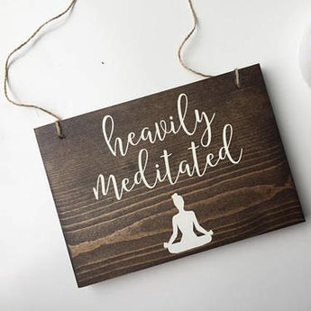 Heavily Meditated Sign, Yogi Sign, Yoga Sign