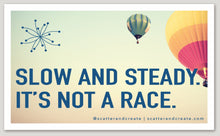 """Slow and Steady, It's Not a Race"" - Vinyl Sticker"