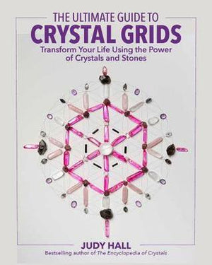 The Ultimate Guide to Crystal Grids: Transform Your Life Using the Power of Crystals and Layouts by Judy Hall