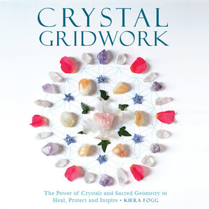 Crystal Gridwork: The Power of Crystals and Sacred Geometry to Heal, Protect and Inspire by Kiera Fogg - Happy Soul Online