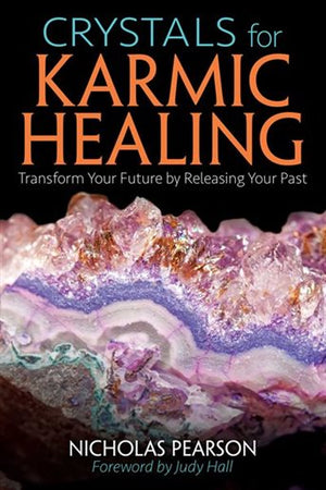 Crystals for Karmic Healing: Transform Your Future by Releasing Your Past by Nicholas Pearson - Happy Soul Online