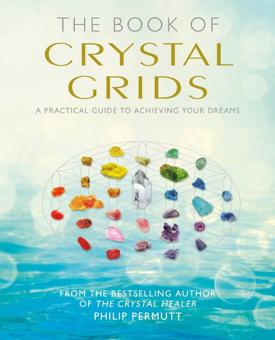 The Book of Crystal Grids: A Practical Guide to Achieving Your Dreams by Philip Permutt