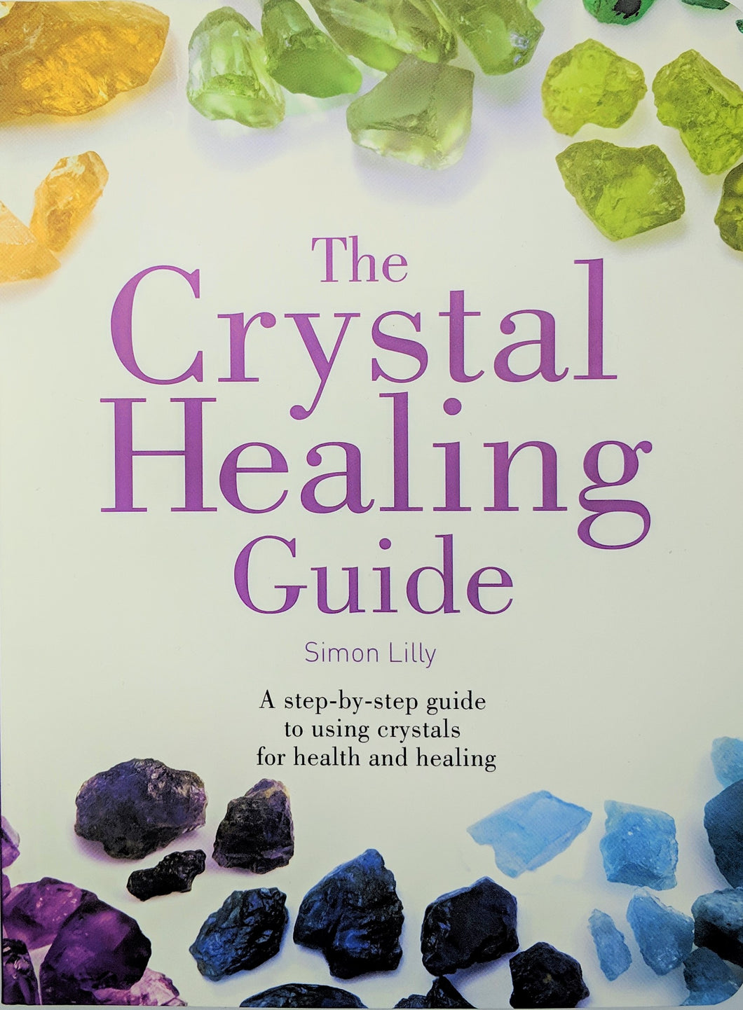 The Crystal Healing Guide by Simon Lilly