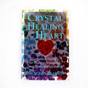 Crystal Healing for the Heart: Gemstone Therapy for Physical, Emotional, and Spiritual Well-Being by Nicholas Pearson