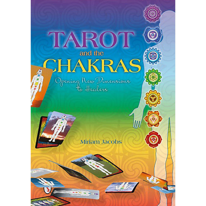 Tarot and the Chakras: Opening New Dimensions to Healers by Miriam Jacobs