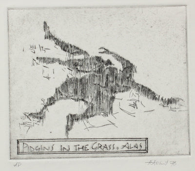 <i>Pidgins in the Grass, Alas</i><br>Etching on Paper, 1978<br><br>#2224A