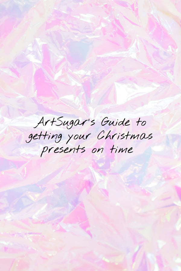 ArtSugar's Guide to getting your Christmas presents on time!
