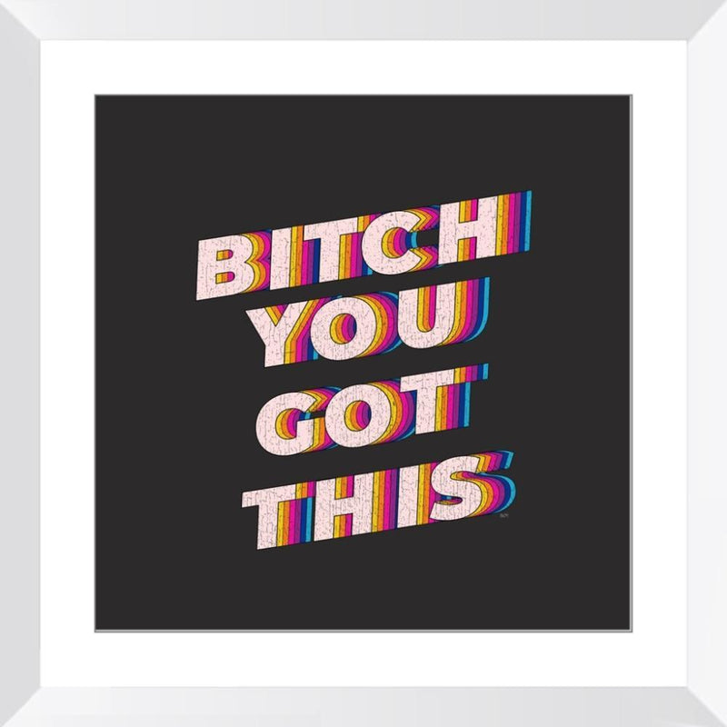 B*tch You Got This - Limited Edition Print