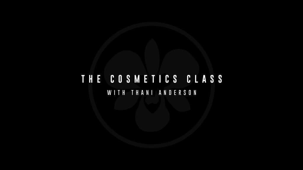 The Cosmetics Class With Thani Anderson