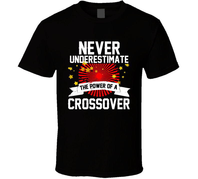 Power Of A Crossover  T Shirt