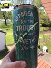 Apparently We Are Trouble when We are together Who knew - Tumbler - Glitter Tumbler -Made to Order - Jamies Decals