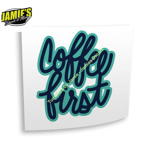 Coffee First Decal - Four Sizes - Color Options - Jamies Decals