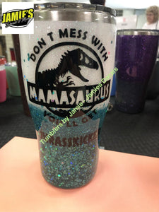 Dont Mess With Mamasaurus Glitter Tumbler - Glitter Tumbler  - Glitter Tumbler -Made to Order - Jamies Decals