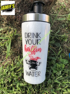 Drink Your Heiffin Water  - Glitter Tumbler -Made to Order - Jamies Decals