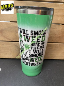 I Smoke Weed here or there - handmade - Made to Order Tumbler