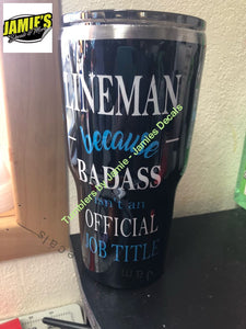 Lineman Because Badass isnt an Official Job Title Tumbler - color options - size options - Jamies Decals