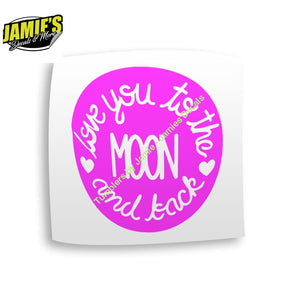 Love you to the moon and Back - Decal - Four Sizes - Color Options - Jamies Decals