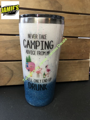 Never Take Camping Advise from Me - Tumbler - Glitter Tumbler -Made to Order - Jamies Decals