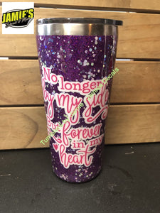 No longer by my side but forever in my heart - Tumbler  - Glitter Tumbler -Made to Order - Jamies Decals