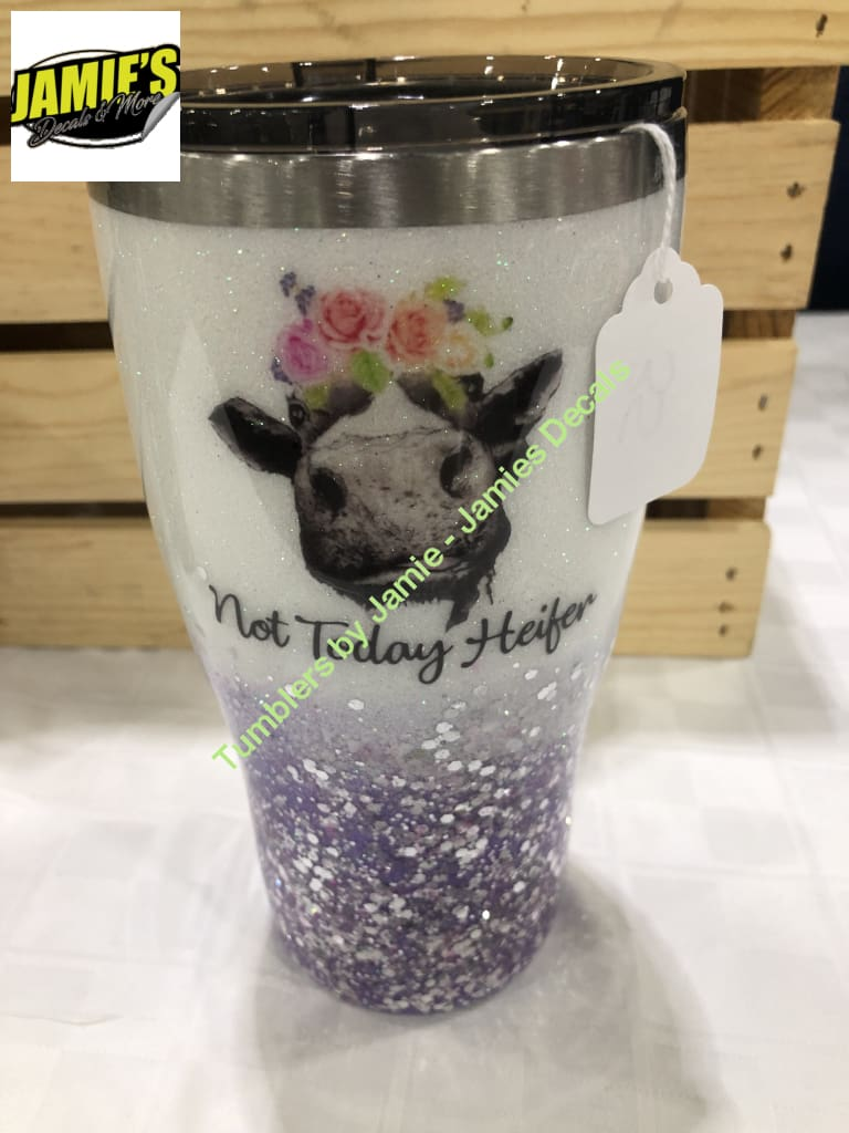 Not Today Heifer  #3 White Glitter with ombré Tumbler - Jamies Decals