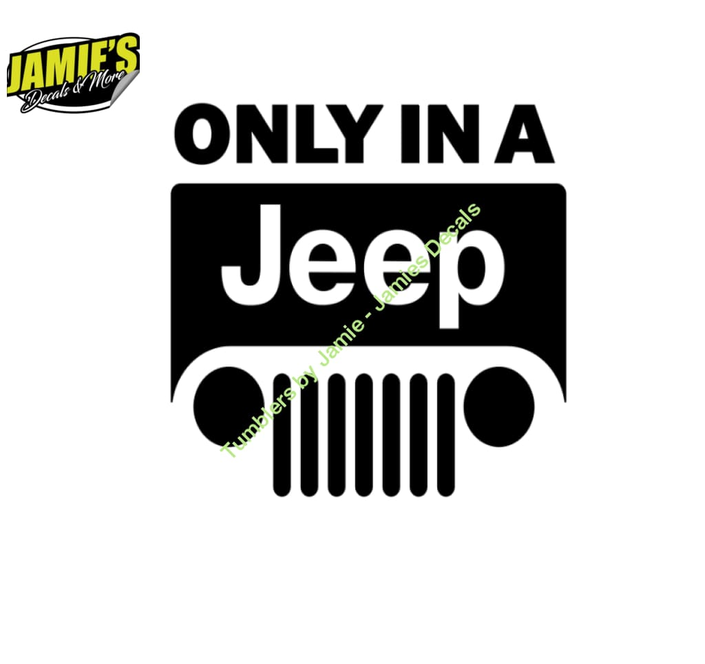 Only in a Jeep Decal- Jeep Decal - Color Options - Size Options - Magents - Jamies Decals