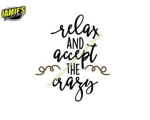 Relax and Accept the Crazy - Decal - Color Options - Size Options - Magents - Jamies Decals